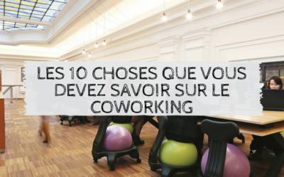 Les 10 choses que vous devez savoir sur le coworking